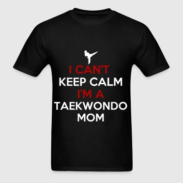 Taekwondo Mom - I can't keep calm I'm a taekwondo  - Men's T-Shirt