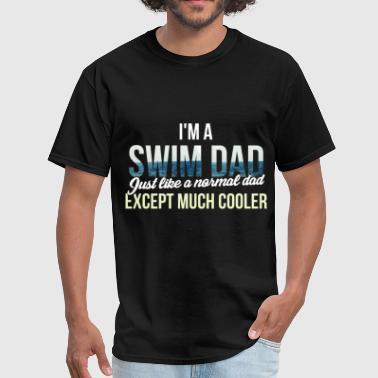 Swim Swim Dad - I'm a swim dad. Just like a normal dad  - Men's T-Shirt