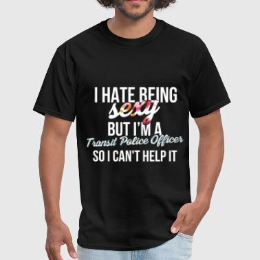 Police Clothes Transit Police Officer - I hate being sexy but I'm - Men's T-Shirt