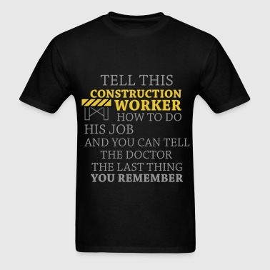 Construction Worker - Tell this construction worke - Men's T-Shirt