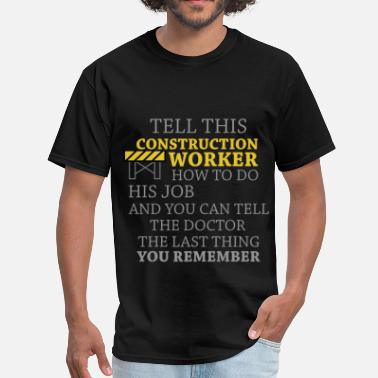 3eb30e68 Construction Worker - Tell this construction worke - Men's T-Shirt