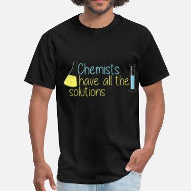 Chemists Have All The Solutions Chemist - Chemists have all the solutions - Men's T-Shirt