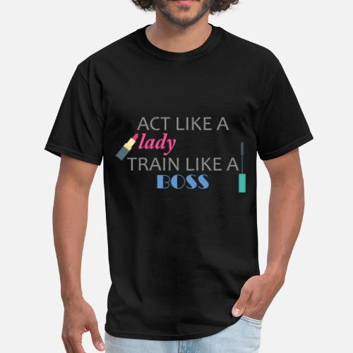 Inspirational Quotes Act Like A Lady Train Lik Mens T Shirt