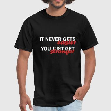 T Never Gets Easier You Just Get Stronger Inspirational Quotes - It never gets easier - You  - Men's T-Shirt