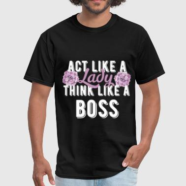 Act Like A Boss Think Like A Boss Boss - Act like a lady think like a boss - Men's T-Shirt