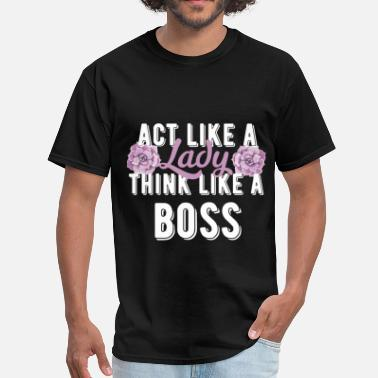 Like A Boss Boss - Act like a lady think like a boss - Men's T-Shirt