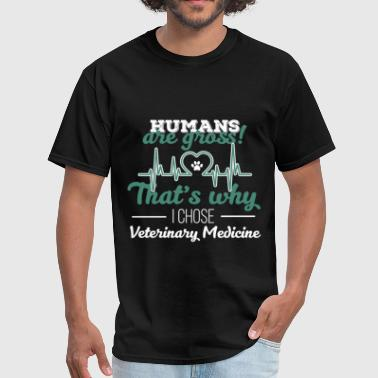 Veterinary Medicine - Humans are gross! That's why - Men's T-Shirt
