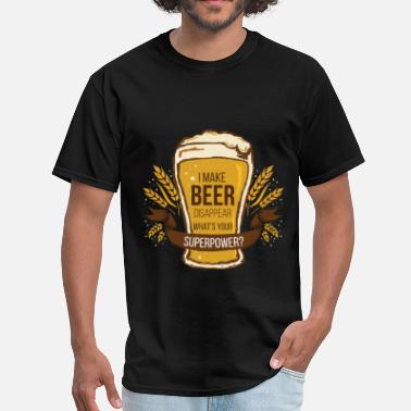 Beer Beer - I Make Beer Disappear. What's Your Superpow - Men's T-Shirt