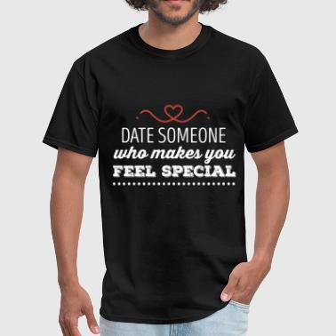 Dating - Date someone who makes you feel special - Men's T-Shirt