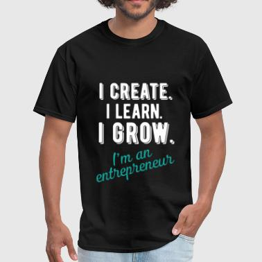 Entrepreneur - I create. I learn. I grow. I'm an e - Men's T-Shirt