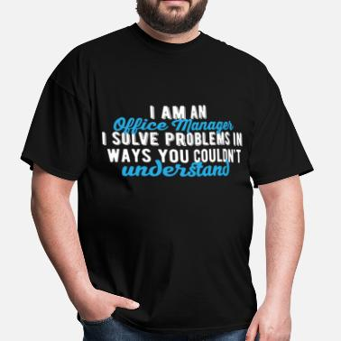 I Am An Office Manager Office Manager - I am an office manager I solve pr - Men's T-Shirt