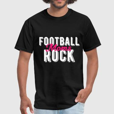 Mom Football Football Moms - Football Moms Rock - Men's T-Shirt