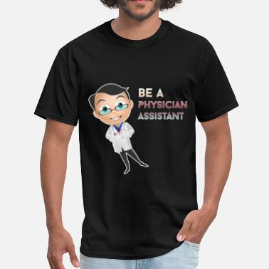 Physicians Assistant Physician Assistant - Be a Physician Assistant - Men's T-Shirt