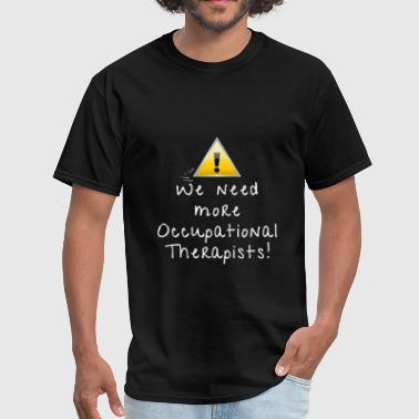 Occupational Therapist - We need more occupational - Men's T-Shirt