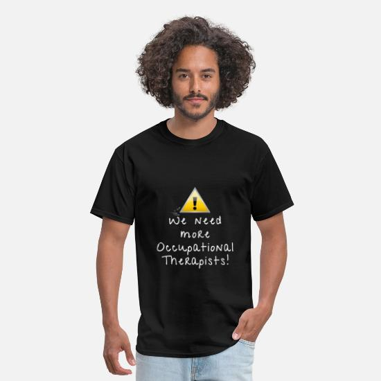 Therapist T-Shirts - Occupational Therapist - We need more occupational - Men's T-Shirt black