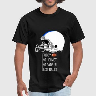 Rugby No Helmet No Pads Just Balls Rugby - Rugby. No helmet, no pads!!! Just balls - Men's T-Shirt