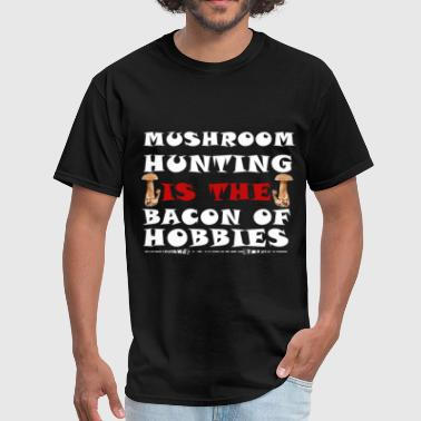 Mushroom Hunt Mushroom Hunting - Mushroom Hunting Is the bacon o - Men's T-Shirt