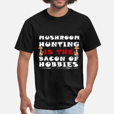 Mushroom Hunting Mushroom Hunting - Mushroom Hunting Is the bacon o - Men's T-Shirt
