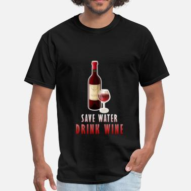 Drink Wine Apparel Wine - Save water. Drink wine - Men's T-Shirt