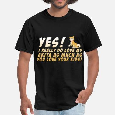 I Love Akitas Akita - Yes! I really do love my Akita as much as  - Men's T-Shirt