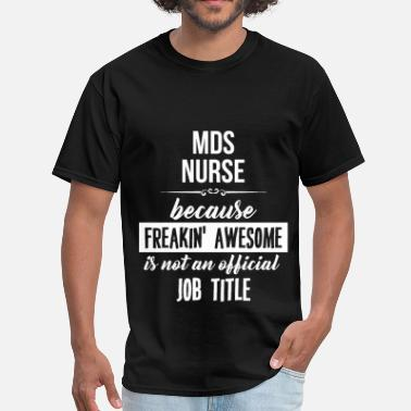 Mds Nurse MDS Nurse - MDS Nurse because freakin' awesome is  - Men's T-Shirt