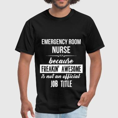 Emergency Awesome Emergency Room Nurse - Emergency Room Nurse. Becau - Men's T-Shirt