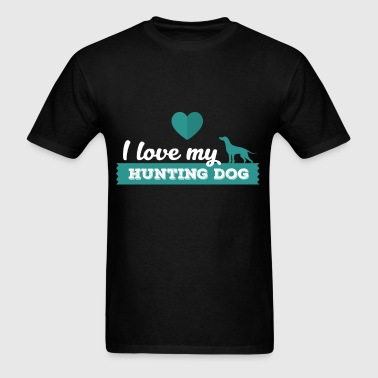 Hunting Dog - I love my hunting dog - Men's T-Shirt