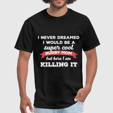 Rugby Mom - I never dreamed I would be a super coo - Men's T-Shirt