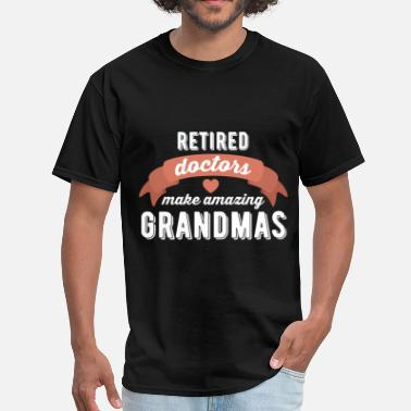 Retired Doctor Retired Doctors -Retired doctors make amazing gran - Men's T-Shirt