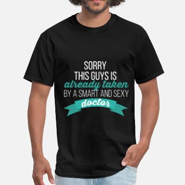 Taken Doctor - Sorry this guy is already taken by a smar - Men's T-Shirt