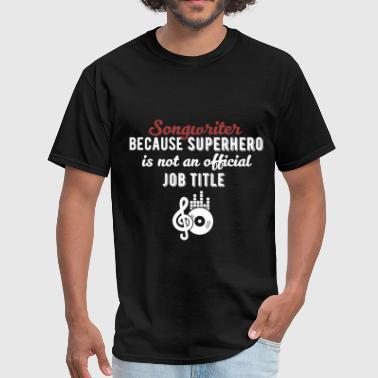 Songwriter - Songwriter because superhero is not a - Men's T-Shirt