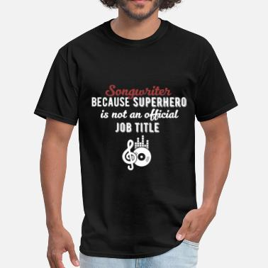 Songwriter Songwriter - Songwriter because superhero is not a - Men's T-Shirt