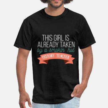 History History Teacher - Sorry this girls is already take - Men's T-Shirt