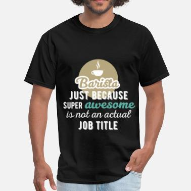 Barista Apparel Barista - Barista just because super awesome is no - Men's T-Shirt