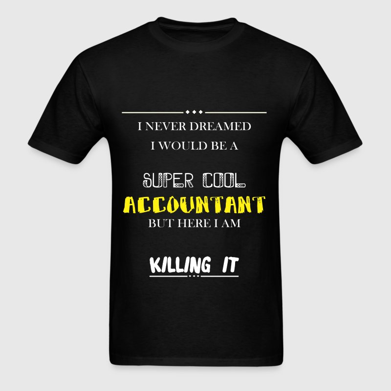 Accountant - I Never Dreamed I would be a super co - Men's T-Shirt