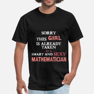 Mathematician Girl Mathematician - Sorry this girl is already taken b - Men's T-Shirt