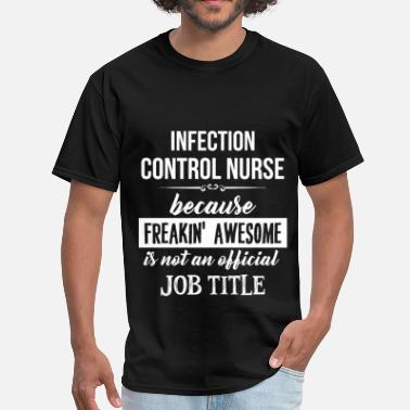 Infection Control Nurse Funny Infection Control Nurse - Infection Control Nurse  - Men's T-Shirt
