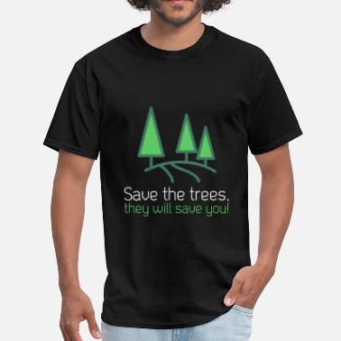 Trees Trees - Save the trees, they will save you! - Men's T-Shirt