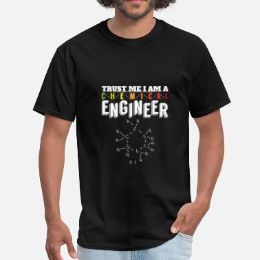 Trust Me I Am An Engineer Chemical Engineer - Trust me I am a chemical engin - Men's T-Shirt