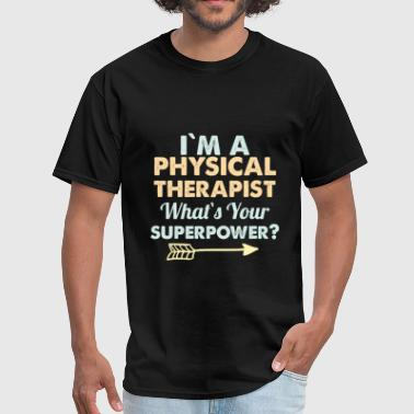 Physical Therapist -I am a Physical Therapist. Wha - Men's T-Shirt