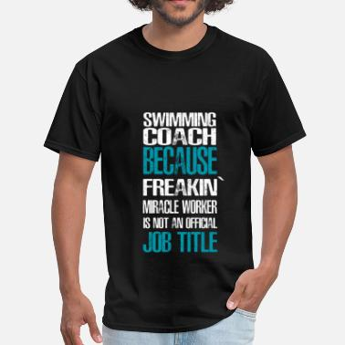 Swimming Coach Apparel Swimming Coach - Swimming coach because freakin' m - Men's T-Shirt