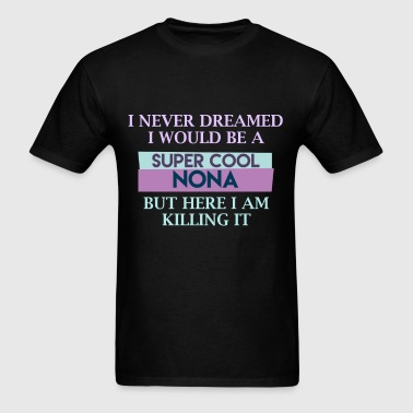 Nona - I never dreamed I would be a super cool non - Men's T-Shirt