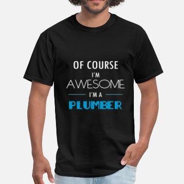 Awesome Plumber Plumber - Of course I'm awesome. I'm a Plumber - Men's T-Shirt