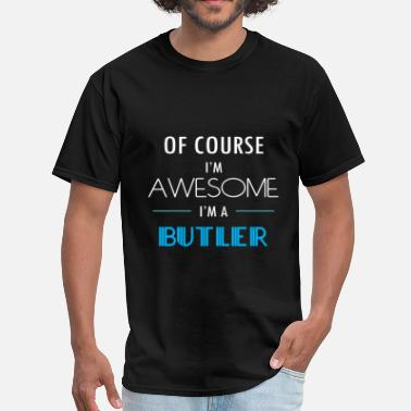 Butler Butler - Of course I'm awesome. I'm a Butler - Men's T-Shirt