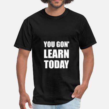 A Gon Funny You Gon Learn Today - Men's T-Shirt