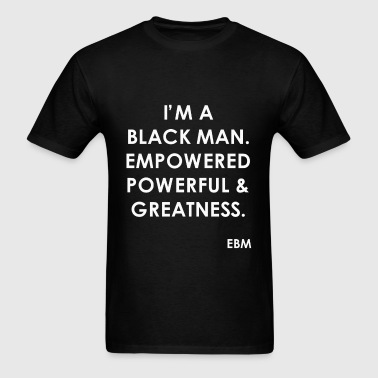 Empowered Black Man Quote - Men's T-Shirt