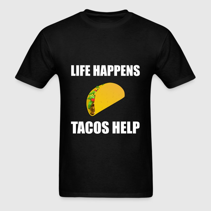 Life Happens Tacos Help - Men's T-Shirt