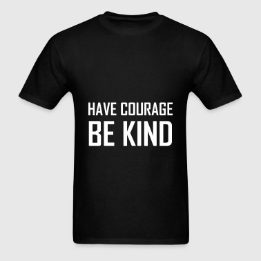 Have Courage Be Kind - Men's T-Shirt