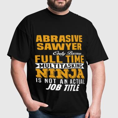 Abrasive Sawyer - Men's T-Shirt