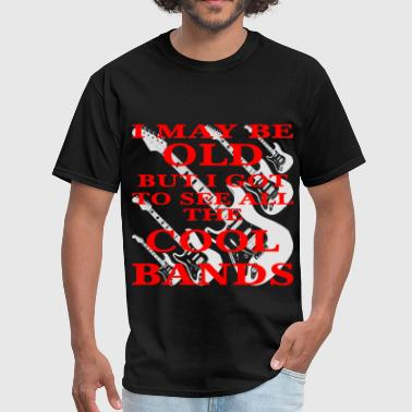 All The Cool Bands I May Be Old But I Got To See All The Cool Bands  - Men's T-Shirt